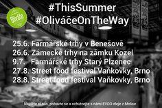 OliváčeOnTheWay  25.6. Farmářské trhy v Benešově 26.6. Zámecké trhy na zámku Kozel 9.7.   Farmářské trhy Starý Plzenec 27.8. Street food festival Vaňkovky, Brno 28.8. Street food festival Vaňkovky, Brno