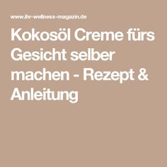 Kokosöl Creme fürs Gesicht selber machen - Rezept & Anleitung