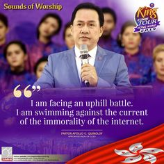 Excerpt from Sounds of Worship I am facing an uphill battle. I am swimming against the current of the immorality of the internet. ~ Pastor Apollo C. Quiboloy, Appointed Son of God Spiritual Enlightenment, Spirituality, Son Of God, Revolutionaries, Jesus Christ, Worship, Sons, Battle, Swimming