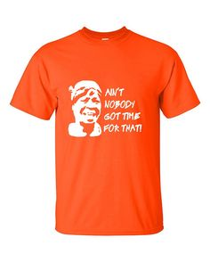 Ain't Nobody Got Time For That! Funny T-Shirt