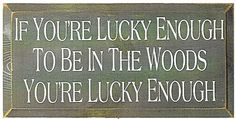 If You're Lucky Enough To Be In The Woods You're Lucky Enough Wood Sign