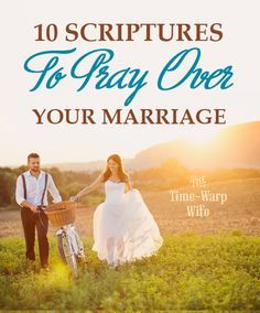 10 Scriptures to Pray Over Your Marriage - Time-Warp Wife #love #marriage