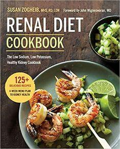 Renal Diet Cookbook: The Low Sodium, Low Potassium, Healthy Kidney Cookbook: Susan Zogheib, John Wigneswaran: 9781623156619: Amazon.com: Books