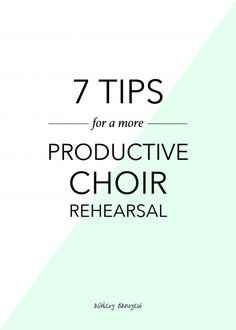 7 tips for a more productive choir rehearsal | @ashleydanyew
