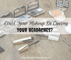 makeup and headaches