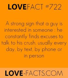 Life hack : A strong sign that a guy is interested in someone& he constantly finds excuses to talk to his crush, usually every day, by text, by phone, or in person Quotes For Your Crush, Crush Quotes, Psychology Facts About Love, Love Facts About Guys, Creepy But True, Crush Advice, Cute Boy Things, Nice Things, Crush Signs