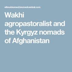 Wakhi agropastoralist and the Kyrgyz nomads of Afghanistan
