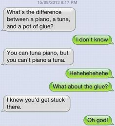 the difference between a piano, a tuna &a pot of glue?