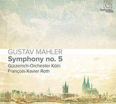 Gürzenich-Orchester Köln & François-Xavier Roth & Gustav Mahler Mahler: Symphony No.5