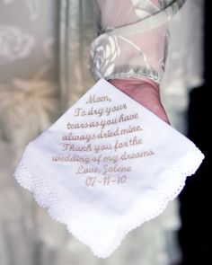 To keep tears at bay, Jolene gave her mom a handkerchief embroidered by EmbroiderybyLinda, complete with a special message from daughter to mother.