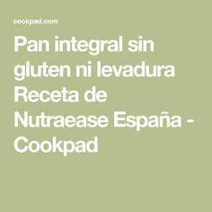 Pan integral sin gluten ni levadura Receta de Nutraease España - Cookpad