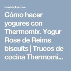 Cómo hacer yogures con Thermomix. Yogur Rose de Reims biscuits | Trucos de cocina Thermomix | Bloglovin'