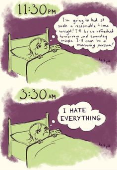....story of my life- except it's during the daylight hours.