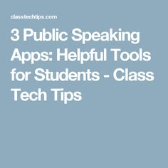 3 Public Speaking Apps: Helpful Tools for Students - Class Tech Tips