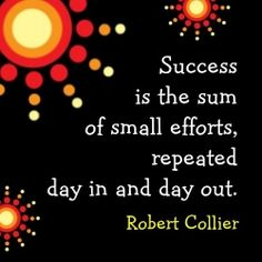 """""""Success is the sum of small efforts, repeated day in and day out."""" ~Robert Collier (My total philosophy in life) Quotes By Famous People, Famous Quotes, Quotes To Live By, Quotable Quotes, Motivational Quotes, Inspirational Quotes, Meaningful Quotes, Mantra, Words Quotes"""
