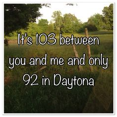 And it's 103 between her and me and only 92 in Daytona - Jake Owen