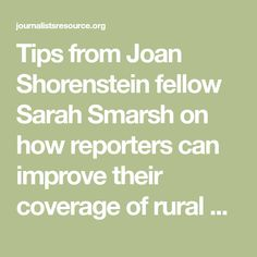 Tips from Joan Shorenstein fellow Sarah Smarsh on how reporters can improve their coverage of rural America.