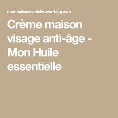 Crème maison visage anti-âge  - Mon Huile essentielle