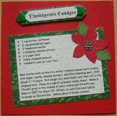This was for a cookie swap I did.  If you can read the recipe, try it!  Absolutely delicious!  The title and recipe are computer generated.  The flower stamp was used on green paper, embossed and then cut apart to resemble leaves.