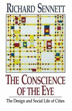The Conscience of the Eye: The Design and Social Life of Cities Reprint Edition by Sennett, Richard [1992] null,http://www.amazon.com/dp/B00DT6B7PE/ref=cm_sw_r_pi_dp_4cJ6sb0F81DF140A