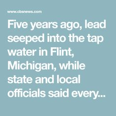 Five years ago, lead seeped into the tap water in Flint, Michigan, while state and local officials said everything was fine. Now, the same doctor who proved something was wrong is taking the first comprehensive look at the thousands of kids exposed to lead in Flint.