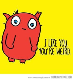 I like you, you're special…