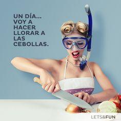 De todo, lo mejor: http://es.letsbonus.com Un día... voy a hacer llorar a las cebollas Funny Quotes - Frases divertidas