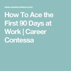 How To Ace the First 90 Days at Work | Career Contessa