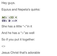 ((Nepeta and Equius's typing quirks paired together make the moirail diamond, that's too adorable.))