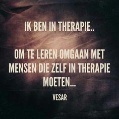 Ik ben in therapie...  Om te leren omgaan met mensen die zelf in therapie moeten...