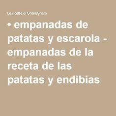 • empanadas de patatas y escarola - empanadas de la receta de las patatas y endibias