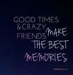 """Crazy friends always have the """"best"""" ideas. """"Good times and crazy friends make the best memories. Crazy Friend Quotes, Life Quotes Love, Bff Quotes, Cute Quotes, Girl Quotes, Quotes For Best Friends, Friend Sayings, Quote Friends, Qoutes"""