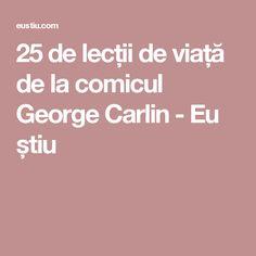 25 de lecții de viață de la comicul George Carlin - Eu știu
