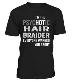 Hair Braider PsycHOTic Job Title T-Shirt #HairBraider