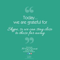 Today, we are grateful for Skype, so we can stay close to those far away. #LH30Days #Gratitude