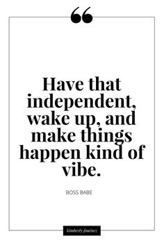 Have that independent, wake up and make things happen kind of vibe. Business and entrepreneur quotes.