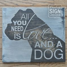 All You Need is Love and a Dog - Boxer - Painted Wood Sign - Wall Decor - Quote…