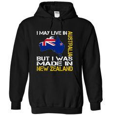 I May Live in Australia But I Was Made in New Zealand hoodies and t shirts