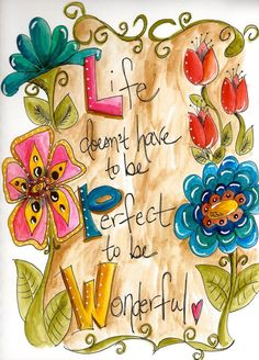 Life doesnt have to be perfect to be wonderful life quotes quotes quote life life quotes and sayings life images life image Happy Quotes, Positive Quotes, Life Quotes, Quotes Quotes, Art Journal Pages, Art Journals, Junk Journal, Gratitude Journals, Illustration
