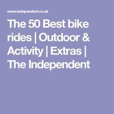 The 50 Best bike rides Bike Rides, Cool Bikes, Outdoor Activities, Field Day Activities