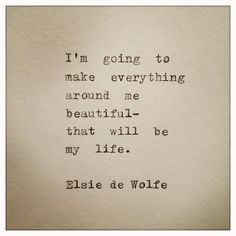 Elsie de Wolfe Hand Typed Typewriter Quote by farmnflea on Etsy on imgfave Elsie De Wolfe, Great Quotes, Quotes To Live By, Inspirational Quotes, Change Quotes, Words Quotes, Me Quotes, Sayings, Wisdom Quotes