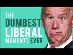 The Dumbest Liberal Moments Ever