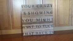 "Your Crazy Is Showing Wall Hanging: 28 ""x 28"" wooden wall hanging"