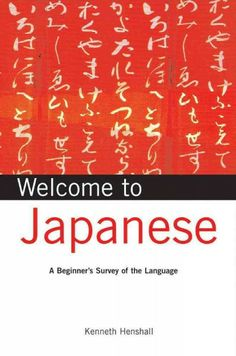 Welcome to Japanese : a beginner's survey of the language / by Kenneth Henshall with Junji Kawai