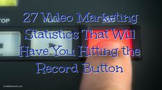 27 Video Marketing Statistics That Will Have You Hitting the Record Button / smallbiztrends.com
