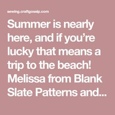 Summer is nearly here, and if you're lucky that means a trip to the beach! Melissa from Blank Slate Patterns and Melly Sews shows how you can sew a beachy swim suit cover up. Bathing Suit Covers, Swimsuit Cover, Sewing Tutorials, Slate, Cover Up, Swimsuits, Patterns, Beach, Summer