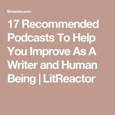17 Recommended Podcasts To Help You Improve As A Writer and Human Being | LitReactor
