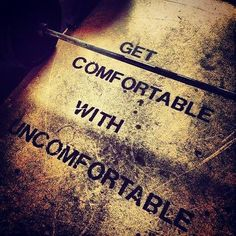 My favorite words of wisdom. Be comfortable being uncomfortable. Embrace the pain. Understand what a feeling can translate into. The feeling of pain I once avoided is the same pain I crave. It motivates me. Most importantly it's changed me- it shaped my f