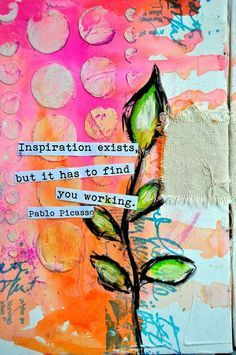 """""""Inspiration exists, but it has to find you working."""" Pablo Picasso. Art journal page by Dina Wakley."""