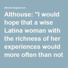 """Althouse: """"I would hope that a wise Latina woman with the richness of her experiences would more often than not reach a better conclusion than a white male who hasn't lived that life."""""""
